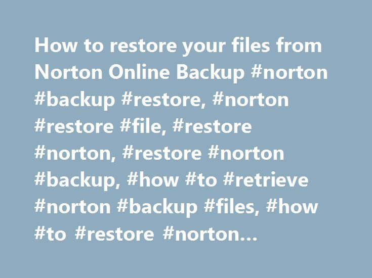 How to restore your files from Norton Online Backup #norton #backup #restore, #norton #restore #file, #restore #norton, #restore #norton #backup, #how #to #retrieve #norton #backup #files, #how #to #restore #norton #backup #files http://new-mexico.remmont.com/how-to-restore-your-files-from-norton-online-backup-norton-backup-restore-norton-restore-file-restore-norton-restore-norton-backup-how-to-retrieve-norton-backup-files-how-to-r/  # Restoring your files from Norton Online Backup Type your…