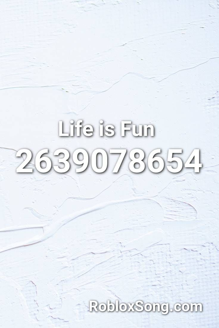 Life Is Fun Roblox Id Roblox Music Codes In 2020 Roblox Life