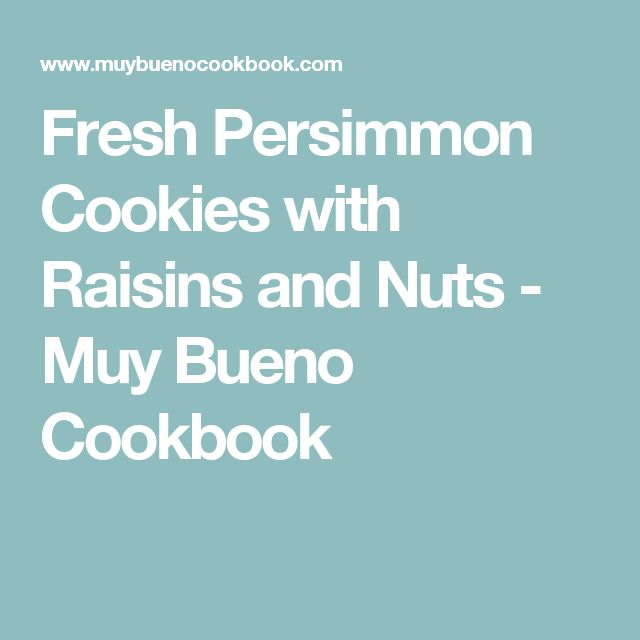 Fresh Persimmon Cookies with Raisins and Nuts - Muy Bueno Cookbook