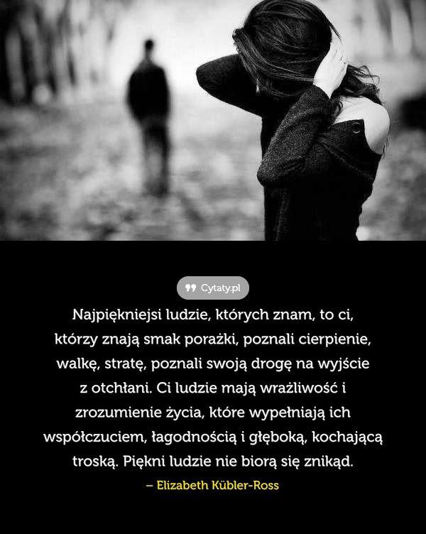 Najpiękniejsi ludzie, których znam, to ci, którzy znają smak porażki, ... - Cytaty.pl
