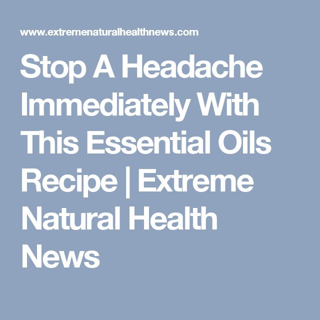 Stop A Headache Immediately With This Essential Oils Recipe | Extreme Natural Health News