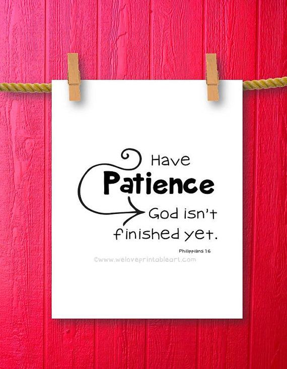 Encouraging Quotes Printable Bible Verse Art  by WeLovePrintableArt.com Have patience, God isn't finished yet