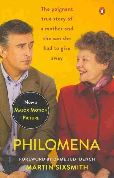 Philomena (film) starring Judi Dench and Steve Coogan.  Philomena : a mother, her son, and a fifty-year search (book) by Martin Sixsmith. http://alpha2.suffolk.lib.ny.us/record=b4655325~S35