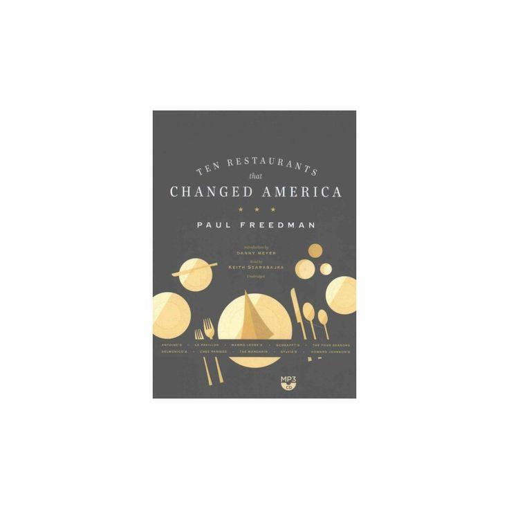 Ten Restaurants That Changed America : Library Edition (MP3-CD) (Paul Freedman)