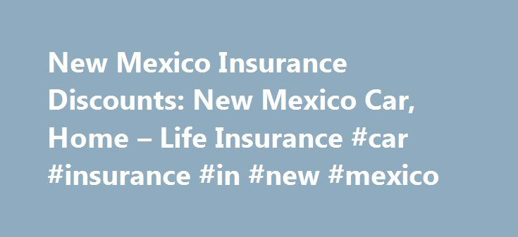 New Mexico Insurance Discounts: New Mexico Car, Home – Life Insurance #car #insurance #in #new #mexico http://spain.nef2.com/new-mexico-insurance-discounts-new-mexico-car-home-life-insurance-car-insurance-in-new-mexico/  # New Mexico Insurance Discounts Discounts for the Family Bundle Discounts – Insure your important investments with a variety of Farmers policies and get the protection you want with the serious discounts you deserve. Combine your Farmers Auto policy with any of the…
