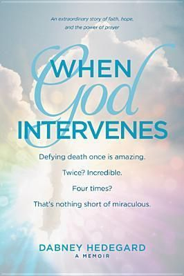 When God Intervenes: A Memoir by Dabney Hedegard. When Dabney Hedegard was six weeks pregnant, doctors discovered an eight-inch tumor embedded in her chest. She was diagnosed with cancer and opted to postpone treatment until further along in her pregnancy. This marked the beginning of a ten-year battle against cancer...an amazing, inspiring and touching story.