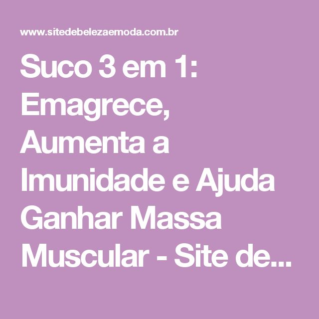 Suco 3 em 1: Emagrece, Aumenta a Imunidade e Ajuda Ganhar Massa Muscular - Site de Beleza e Moda