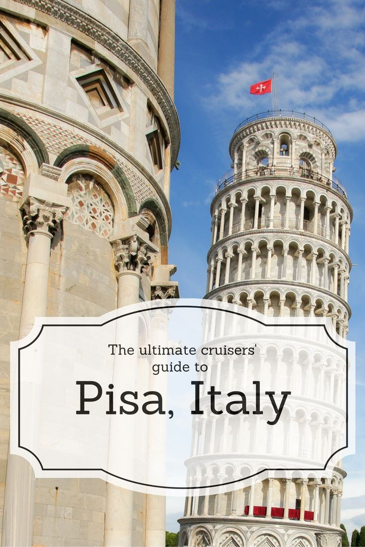 Everything you need to know about Pisa, Italy before you head on a Mediterranean Cruise