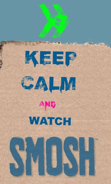 KEEP CALM AND WATCH SMOSH