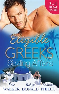 Mills & Boon™: Eligible Greeks: Sizzling Affairs by Kate Walker, Robyn Donald, Sabrina Philips