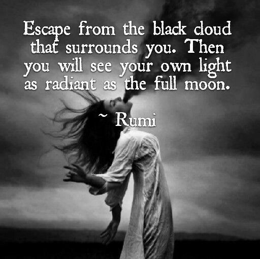 Escape from that black cloud that surrounds you