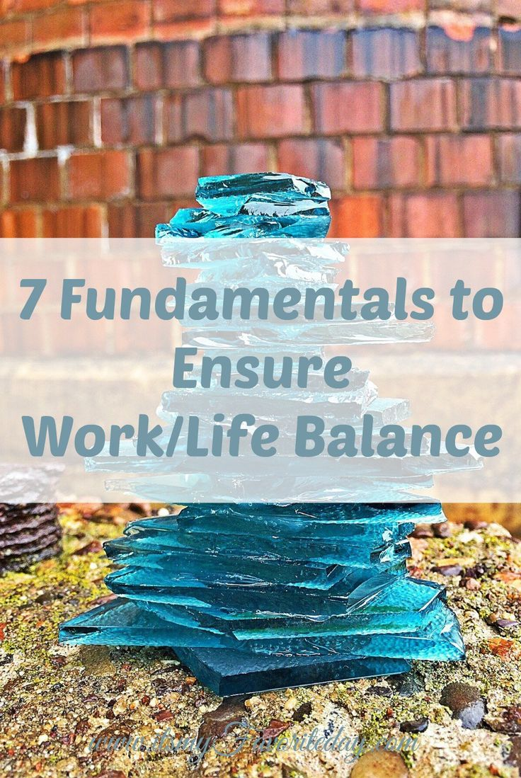 7 Fundamentals to Ensure Work/Life Balance