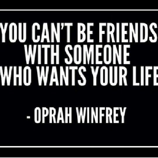 Yes!!!! Ms. Winfrey jealously is closer than you think be careful