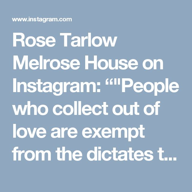 "Rose Tarlow Melrose House on Instagram: """"People who collect out of love are exempt from the dictates that govern traditional design, for there are no rules for true lovers."" -…"""