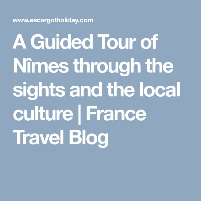 A Guided Tour of Nîmes through the sights and the local culture | France Travel Blog