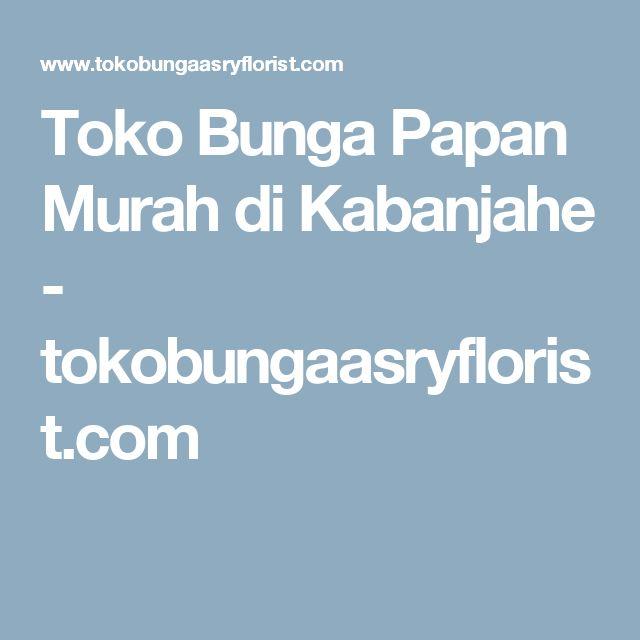 Toko Bunga Papan Murah di Kabanjahe - tokobungaasryflorist.com