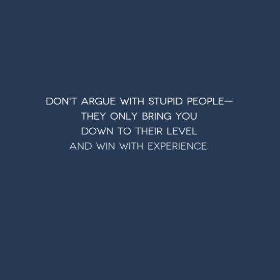 Never Argue With Stupid People Quote: 1000+ Images About Quotes - General On Pinterest
