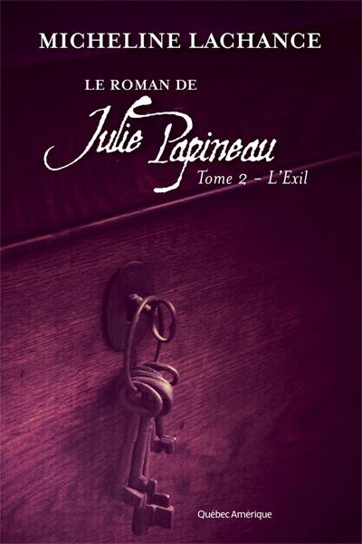 Le Roman de Julie Papineau Tome 2 - L'Exil  Micheline Lachance