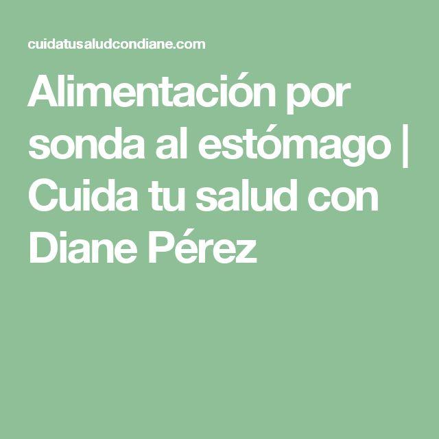 Alimentación por sonda al estómago | Cuida tu salud con Diane Pérez