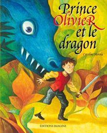 Prince Olivier et le dragon, par Caroline Merola (album) Une belle histoire en rime qui prône la non-violence!