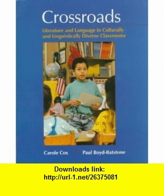 Crossroads Literature and Language in Culturally and Linguistically Diverse Classrooms (9780131915787) Carole Cox, Paul-Boyd Batstone , ISBN-10: 0131915789  , ISBN-13: 978-0131915787 ,  , tutorials , pdf , ebook , torrent , downloads , rapidshare , filesonic , hotfile , megaupload , fileserve