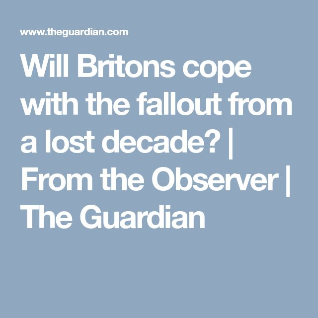 Will Britons cope with the fallout from a lost decade? | From the Observer | The Guardian
