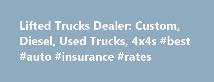 Lifted Trucks Dealer: Custom, Diesel, Used Trucks, 4x4s #best #auto #insurance #rates http://poland.remmont.com/lifted-trucks-dealer-custom-diesel-used-trucks-4x4s-best-auto-insurance-rates/  #trucks for sale # Lifted Trucks Welcome to Lifted Trucks. formerly known as AutoNow. We offer the largest selection of custom lifted trucks for sale in the Southwest, along with a huge selection of hard to find used diesel trucks and factory stock trucks for sale. Choose from an array of stock trucks…