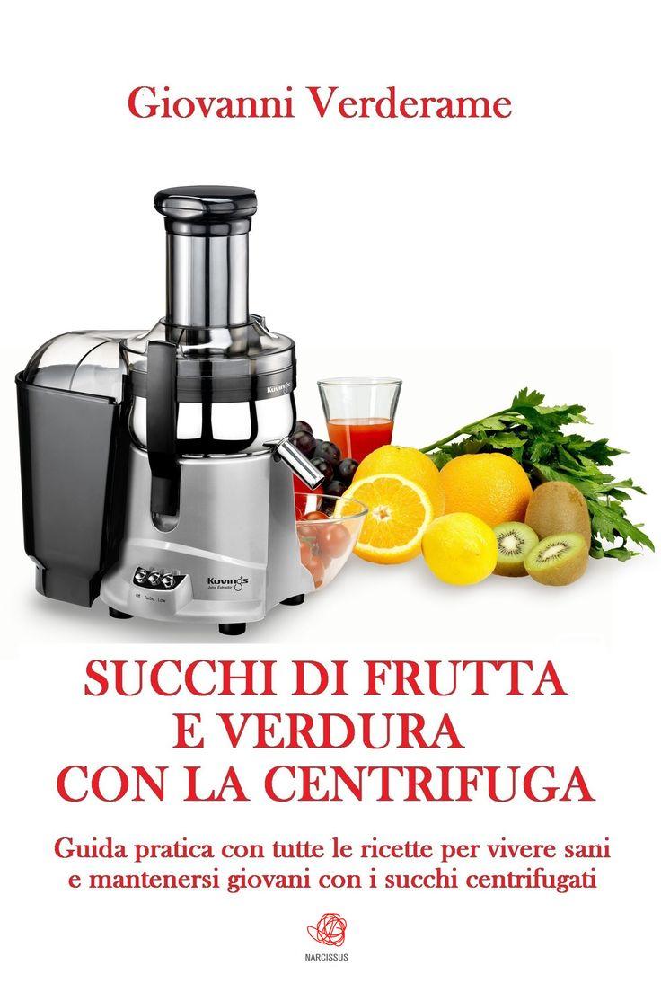 #succhi #succo #succhidifrutta #succhidiverdura #centrifuga #centrifugati #frutta #verdura #ricette    Guida pratica con tutte le ricette per vivere sani e mantenersi giovani con i succhi centrifugati.