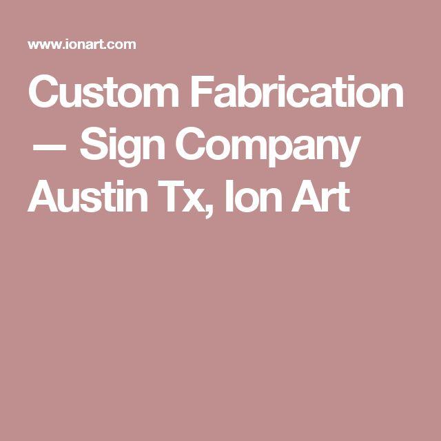 Custom Fabrication — Sign Company Austin Tx, Ion Art