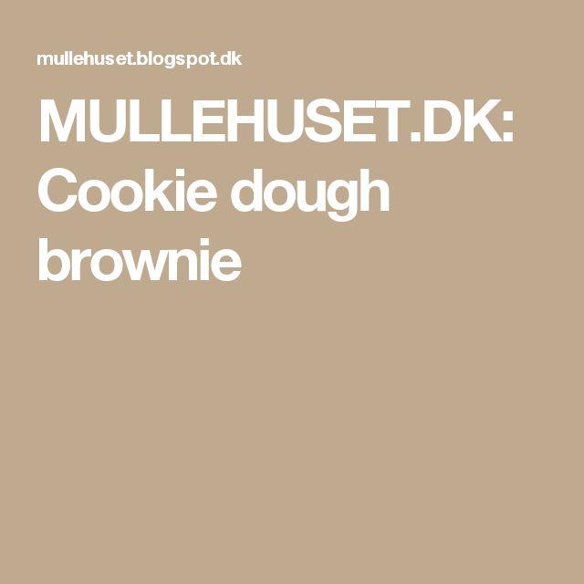 MULLEHUSET.DK: Cookie dough brownie
