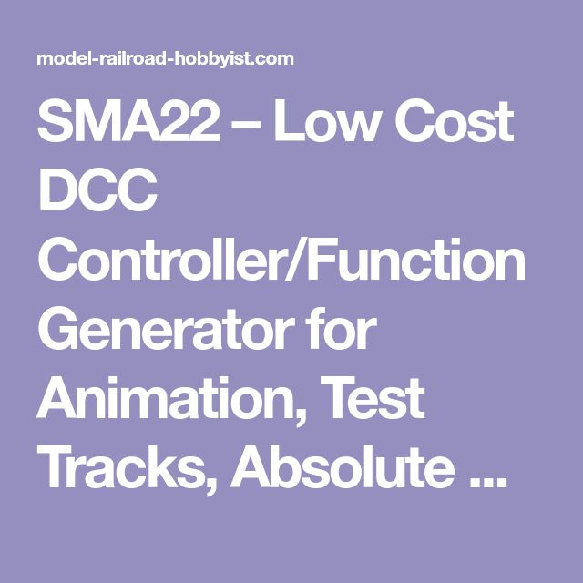 SMA22 – Low Cost DCC Controller/Function Generator for Animation, Test Tracks, Absolute Stopping Blocks for Keep-Alive DCC Locos | Model Railroad Hobbyist magazine