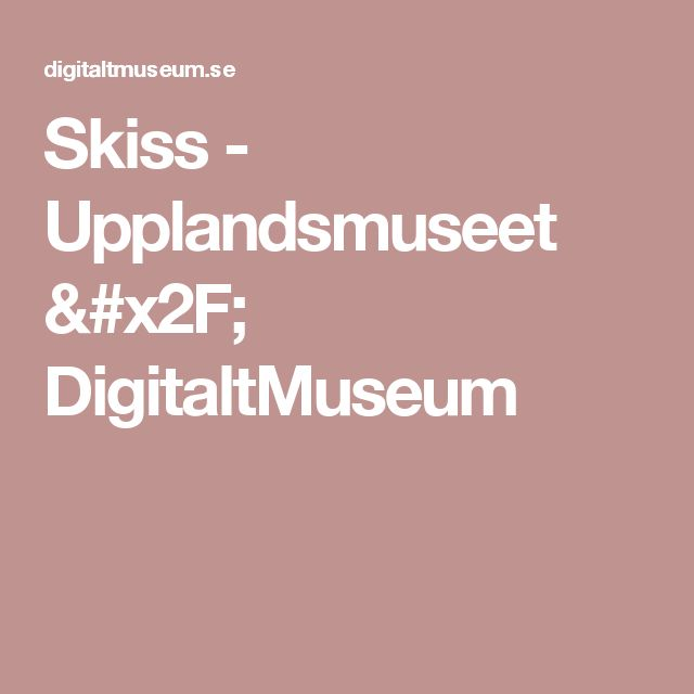 Skiss -                 Upplandsmuseet /          DigitaltMuseum
