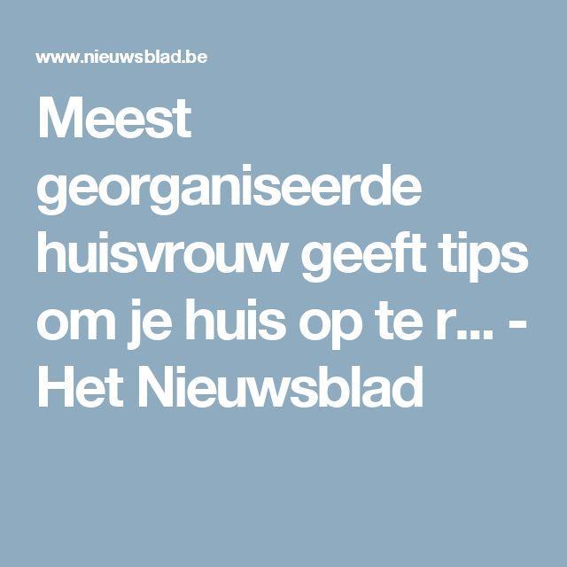 Meest georganiseerde huisvrouw geeft tips om je huis op te r... - Het Nieuwsblad