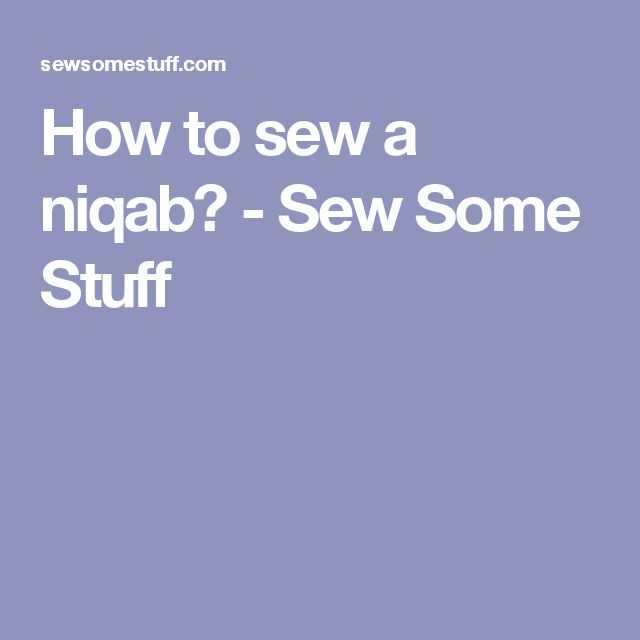 How to sew a niqab? - Sew Some Stuff
