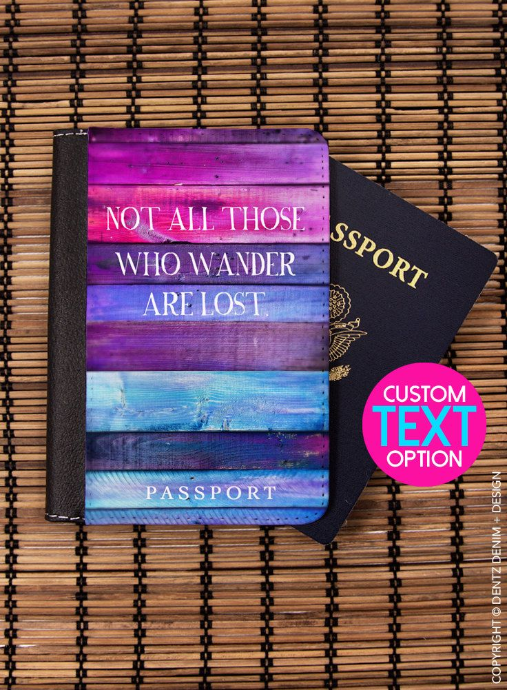 Not All Those Who Wander Are Lost Passport Cover - Option to Customize Text - Ombre Passport Case - Travel Wallet - Passport Holder by DentzDenim on Etsy https://www.etsy.com/listing/267564309/not-all-those-who-wander-are-lost