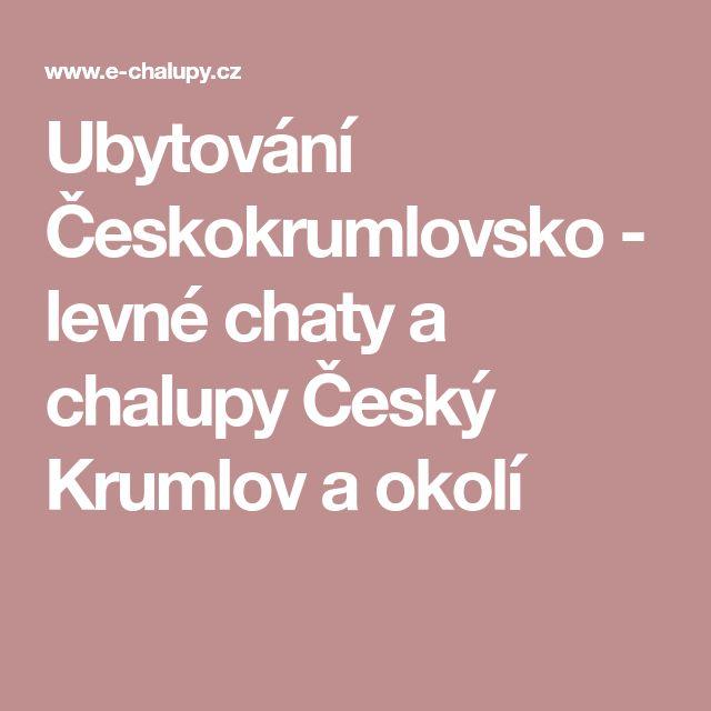 Ubytování Českokrumlovsko - levné chaty a chalupy Český Krumlov a okolí
