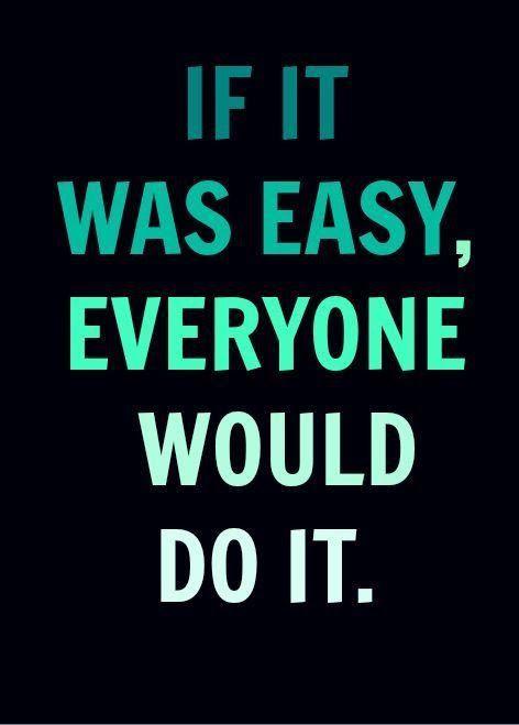 Se fosse fácil, todos o fariam.