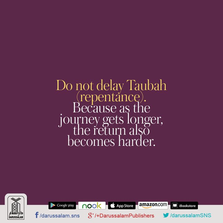 Wise Words (Quotation & Inspirations) Do not delay Taubah (repentance) because as the journey gets longer, the return also becomes harder. [Quotation] #VersesOfQuran #QuoteOfTheDay #Quran #VersesOfQuran
