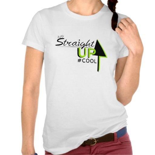 Just (Jus') Straight Up Cool Womens screen printed tee shirt American Apparel Short Sleeve. Only available on Zazzle by #COOL $29.95 As pictured. (Plenty of ways to save more on the Zazzle website)