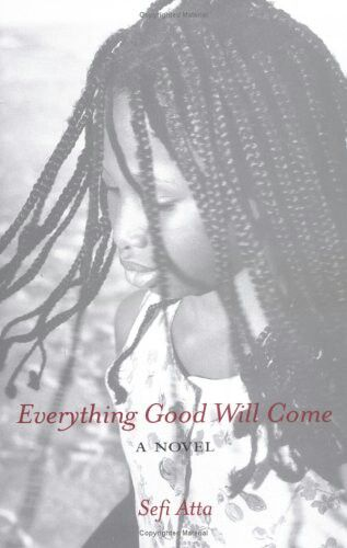 Everything Good Will Come | Sefi Atta | Everything Good Will Come introduces an important new voice in contemporary fiction. It is 1971, a year after the Biafran War, and Nigeria is under military rule -