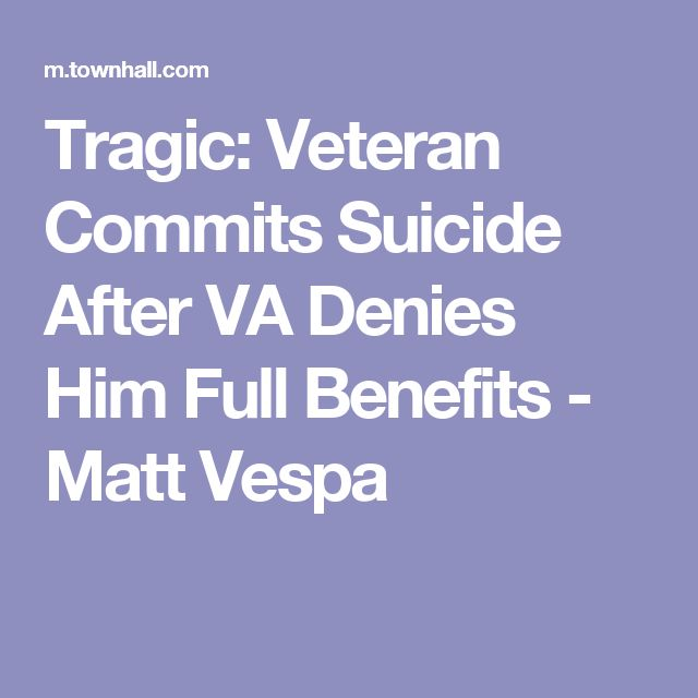 Tragic: Veteran Commits Suicide After VA Denies Him Full Benefits - Matt Vespa