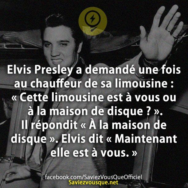 Elvis Presley a demandé une fois au chauffeur de sa limousine : « Cette limousine est à vous ou à la maison de disque ? ». Il répondit « À la maison de disque ». Elvis dit « Maintenant elle est à vous. » | Saviez Vous Que?