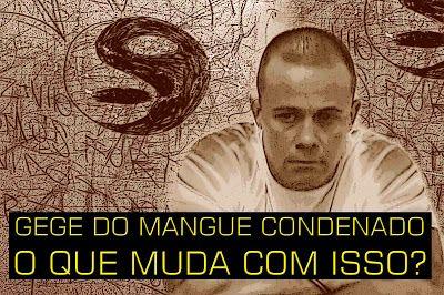 PRIMEIRO COMANDO DA CAPITAL PCC 1533: Gegê do Mangue condenado a 47 anos e 3 meses.