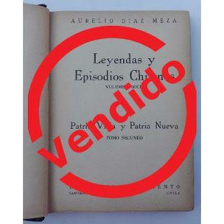 Paraíso del Libro Usado: Leyendas y Episodios chilenos, Patria Vieja y Patr...