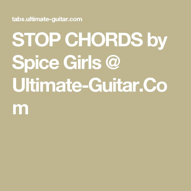 STOP CHORDS by Spice Girls @ Ultimate-Guitar.Com