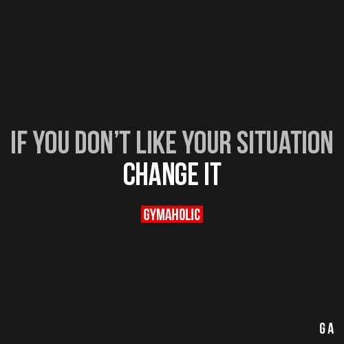 If You Don't Like Your Situation