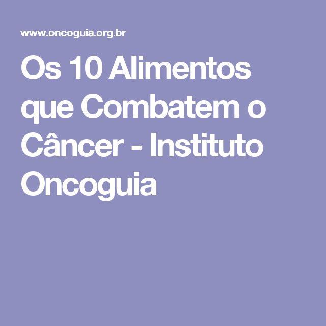 Os 10 Alimentos que Combatem o Câncer - Instituto Oncoguia