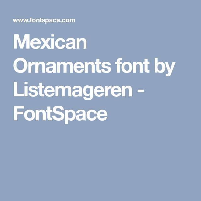 Mexican Ornaments font by Listemageren - FontSpace