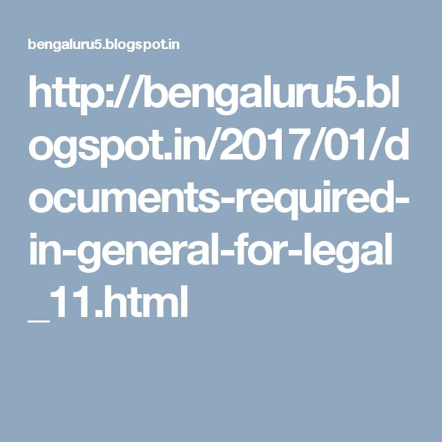 http://bengaluru5.blogspot.in/2017/01/documents-required-in-general-for-legal_11.html