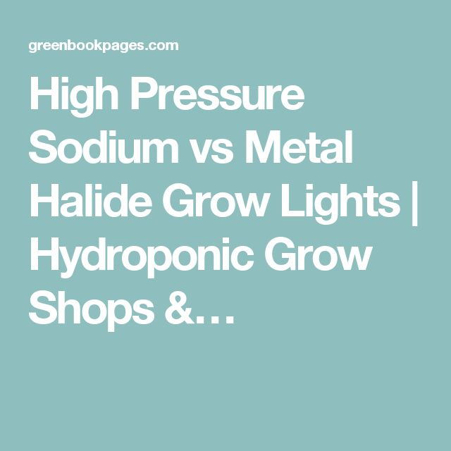 High Pressure Sodium vs Metal Halide Grow Lights | Hydroponic Grow Shops &…